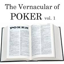 The Vernacular of Poker Vol.1